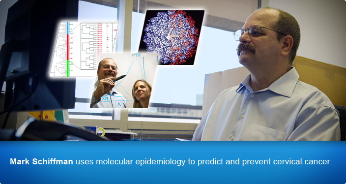Mark Schiffman uses molecular epidemiology to predict and prevent cervical cancer.